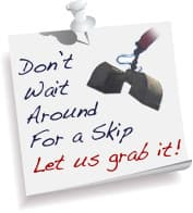 Don't wait around for a skip. Let us grab it!